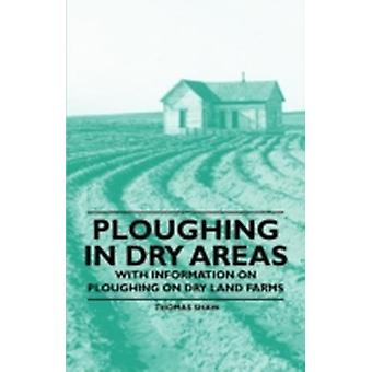 Ploughing in Dry Areas  With Information on Ploughing on Dry Land Farms by Shaw & Thomas