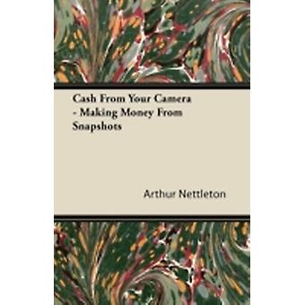 Cash From Your Camera  Making Money From Snapshots by Nettleton & Arthur