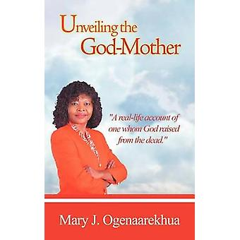 Unveiling the GodMother by Ogenaarekhua & Mary J.
