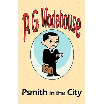 Psmith in the City  From the Manor Wodehouse Collection a selection from the early works of P. G. Wodehouse by Wodehouse & P. G.
