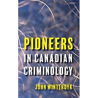 Pioneers in Canadian Criminology by Winterdyk & John