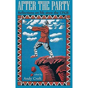 After the Party Reflections on Life Since the Cpgb by Croft & Andy
