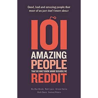 101 amazing people that we only know about because we reddit by Brady & Dan