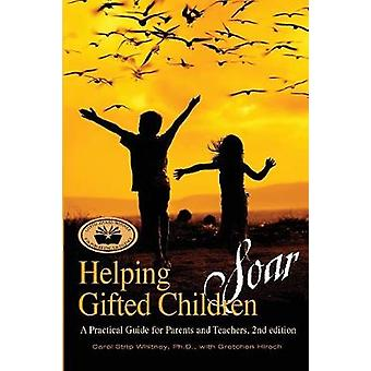 Helping Gifted Children Soar A Practical Guide for Parents and Teachers 2nd edition by Strip Whitney & Carol