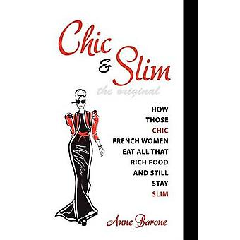 Chic  Slim How Those Chic French Women Eat All That Rich Food And Still Stay Slim by Barone & Anne