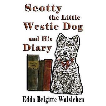 Scotty the Little Westie Dog and His Diary by Walsleben & Edda Brigitte