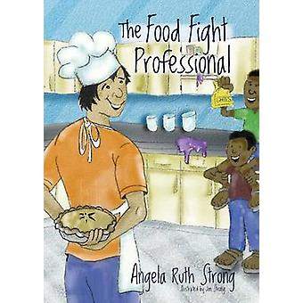 The Food Fight Professional by Strong & Angela Ruth