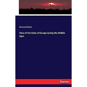 View of the State of Europe during the Middle Ages by Hallam & Henry