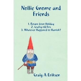 Nollie Gnome and Friends 1. Return from Holiday 2. Crafty old Fox 3. Whatever Happened to Hamish by Eriksen & Craig A.