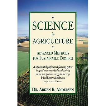 Science in Agriculture Advanced Methods for Sustainable Farming par Arden Anderson