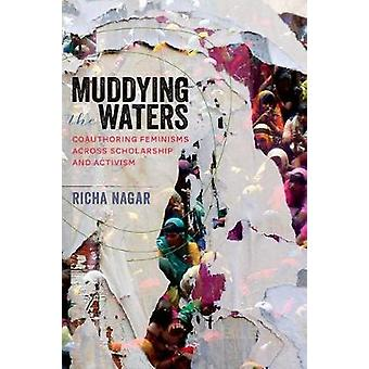Muddying the Waters - Coauthoring Feminisms Across Scholarship and Act