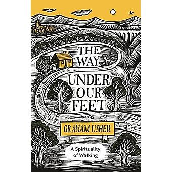 The Way Under Our Feet - Een spiritualiteit van wandelen door Graham B. Usher