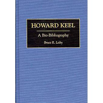Howard Keel - A Bio-Bibliography (annotated edition) by Bruce R. Leiby