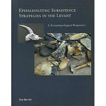 Epipaleolithic Subsistence Strategies in the Levant - A Zooarchaeologi