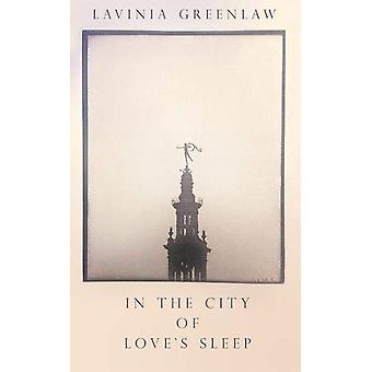 In the City of Love's Sleep by Lavinia Greenlaw - 9780571337620 Book