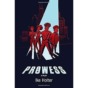 Prowess - A Play by Ike Holter - 9780810140974 Book