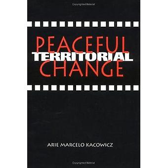 Peaceful Territorial Change by Arie Marcelo Kacowicz - 9780872499898