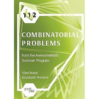 112 Combinatorial Problems from the Awesomemath Summer Program by Vla