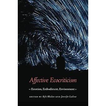 Affective Ecocriticism - Emotion - Embodiment - Environment by Kyle Bl