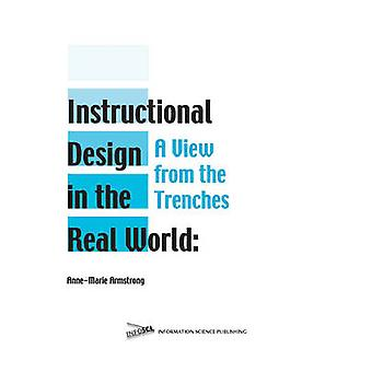 Instructional Design in the Real World - A View from the Trenches by A
