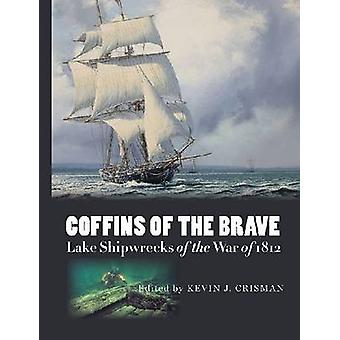 Coffins of the Brave - Lake Shipwrecks of the War of 1812 by Kevin J.