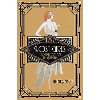 Lost Girls - The Invention of the Flapper by Linda Simon - 97817891407