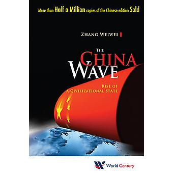 The China Wave - Rise of a Civilizational State by Weiwei Zhang - 9781