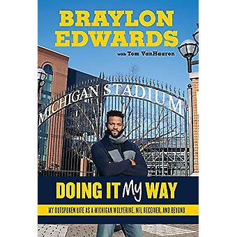 Braylon Edwards - Doing It My Way - My Outspoken Life as a Michigan Wol
