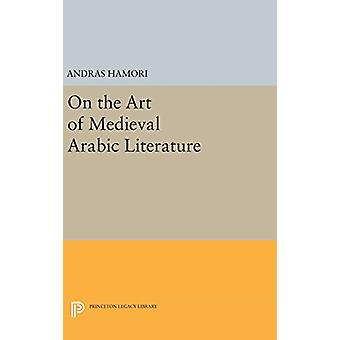 On the Art of Medieval Arabic Literature by Andras Hamori - 978069164