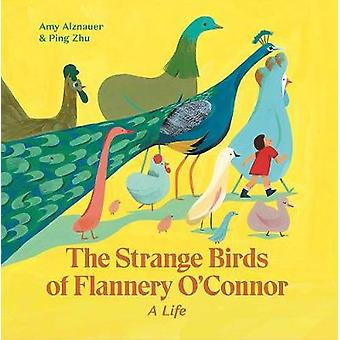 The Strange Birds of Flannery O'Connor by Amy Alznauer - 978159270295