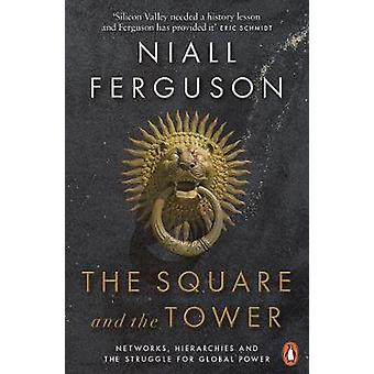 The Square and the Tower - Networks - Hierarchies and the Struggle for