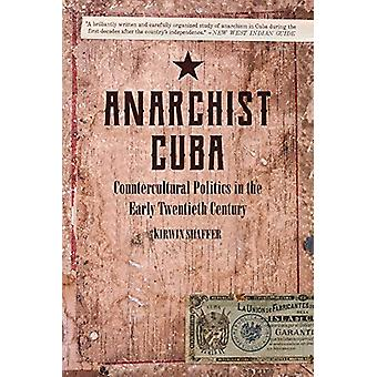 Anarchist Cuba - Countercultural Politics in the Early Twentieth Centu