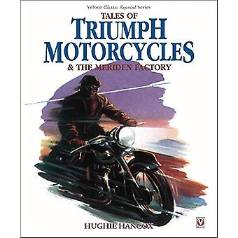Tales of Triumph Motorcycles & the Meriden Factory by Hughie Hanc