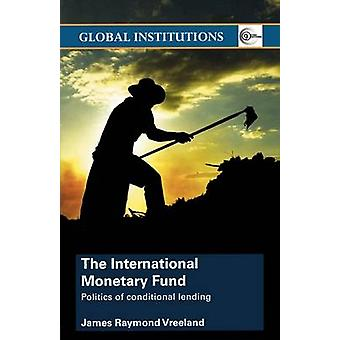 The International Monetary Fund (IMF) - Politics of Conditional Lendin