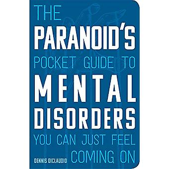 The Paranoid's Pocket Guide to Mental Disorders You Can Just Feel Com