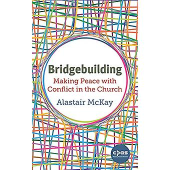 Bridgebuilding - Making peace with conflict in the Church by Alastair