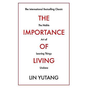 The Importance of Living - The Noble Art of Leaving Things Undone by L