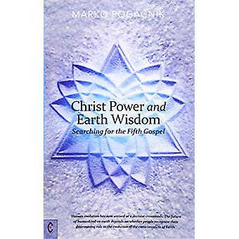 Christ Power and Earth Wisdom - Searching for the Fifth Gospel by Mark
