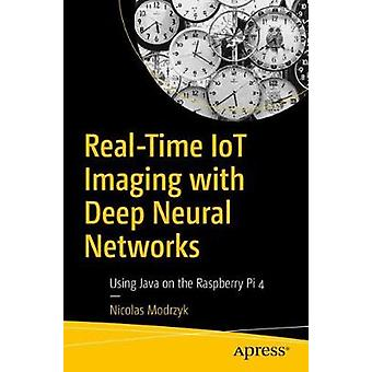 Real-Time IoT Imaging with Deep Neural Networks - Using Java on the Ra