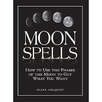 Moon Spells How to Use the Phases of the Moon to Get What You Want