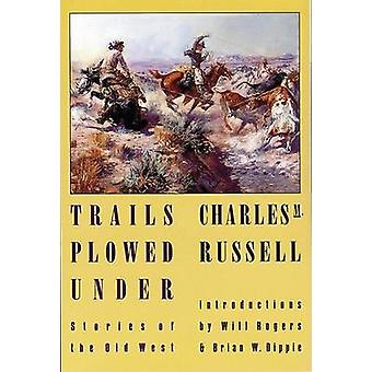 Trails Plowed Under - Stories of the Old West by Charles M. Russell -