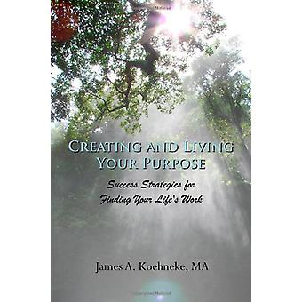 Creating and Living Your Purpose by James Koehneke - 9781430327233 Bo