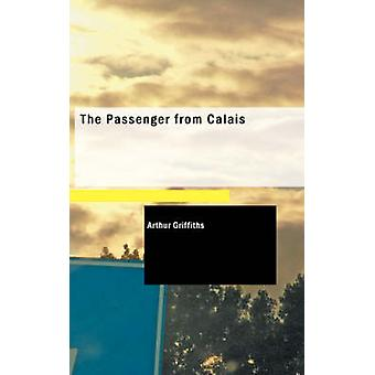 The Passenger from Calais by Arthur Griffiths - 9781437527049 Book