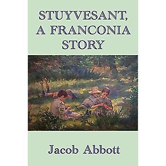 Stuyvesant - A Franconia Story by Jacob Abbott - 9781515417590 Book
