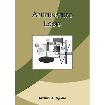 Acupuncture Logic by Michael J. Migliore - 9781553956631 Book