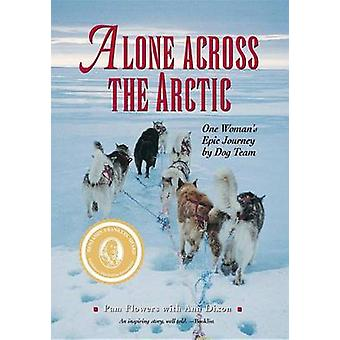 Alone Across the Arctic - One Woman's Epic Journey by Dog Team by Pam
