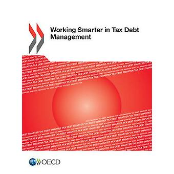 Working smarter in tax debt management by Organisation for Economic C