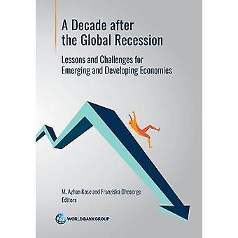 Une décennie depuis la récession mondiale Leçons et défis pour les économies émergentes et en développement