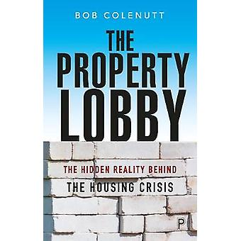 The Property Lobby The Hidden Reality behind the Housing Crisis