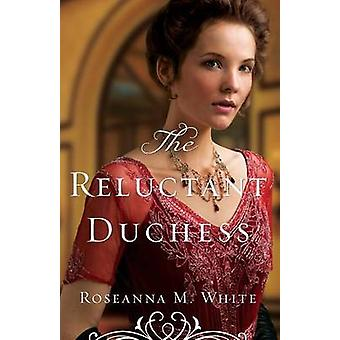 Reluctant Duchess by Roseanna M White - 9780764213519 Book